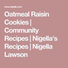 Oatmeal Raisin Cookies | Community Recipes | Nigella's Recipes | Nigella Lawson