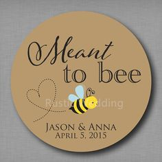 Aliexpress.com : Buy Meant to Bee Honey Favor Labels Meant to Be Stickers Mason Jar Tags Label Personalized Wedding Favor Stickers from Reliable wedding favors suppliers on Rustic Wedding