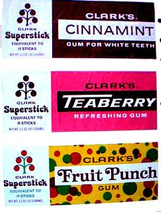 Clark's Gum.  I LOVED this gum as a kid, particularly Fruit Punch and the famed Teaberry.  And I had a special perk of lots of free packs; the company was owned or bought by Phillip Morris (shhh!  don't tell anyone!  But so were Entennman's and 7-Up.), and my grandfather, a career company salesman for Phillip Morris, used to send me boxes and boxes of free gum!