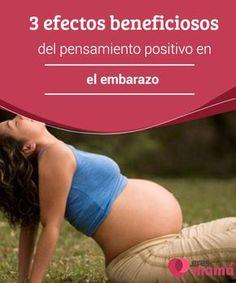 3 #efectos beneficiosos del pensamiento #positivo en el #embarazo   Descubre los efectos #beneficiosos que tiene el #pensamiento positivo durante el embarazo y aprovéchalos para ser más feliz y plena