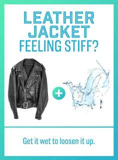 If your stiff leather jacket isn't to your liking, you can loosen it up by getting it wet and stretching in it a bit.