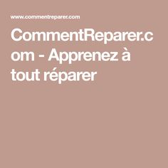 CommentReparer.com - Apprenez à tout réparer