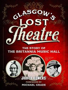 Glasgow's Lost Theatre: The Story of the Britannia Music Hall.