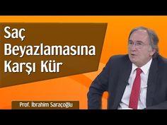 Saç Beyazlamasına Karşı Kür | Prof. İbrahim Saraçoğlu - YouTube