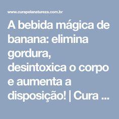 A bebida mágica de banana: elimina gordura, desintoxica o corpo e aumenta a disposição! | Cura pela Natureza