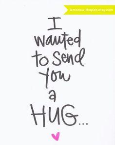 I wanted to send you a hug...