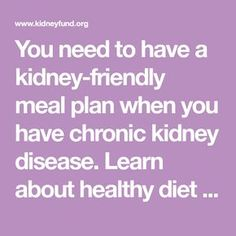 You need to have a kidney-friendly meal plan when you have chronic kidney disease. Learn about healthy diet basics and get kidney-healthy recipes.