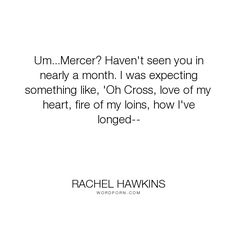 "Rachel Hawkins - ""Um...Mercer? Haven't seen you in nearly a month. I was expecting something like,..."". humor, funny, sophie, hex-hall, rachel-hawkins, archer, archer-cross, mercer, spell-bound"