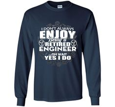 I don't always enjoy being a retired engineer T-shirt