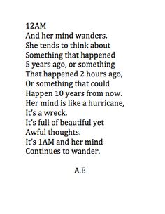 This explains everything I've ever thought of. Sometimes my mind wonders to every possible memory...