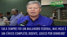 'Lula sempre foi um malandro federal, mas hoje é um cínico completo, doe...