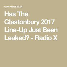 Has The Glastonbury 2017 Line-Up Just Been Leaked? - Radio X