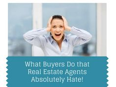 What Buyers Do that Real Estate Agents Absolutely Hate: http://activerain.trulia.com/blogsview/4537719/what-buyers-do-that-real-estate-agents-absolutely-hate