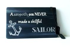 """""""A Smooth Sea NEVER Made a Skillful SAILOR"""""""