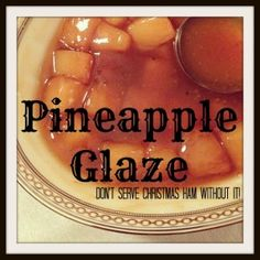 Pineapple Glaze: Don't Serve Christmas Ham Without It best one yet -lex