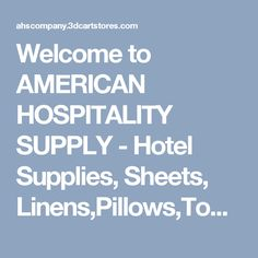 Welcome to AMERICAN HOSPITALITY SUPPLY  - Hotel Supplies, Sheets, Linens,Pillows,Towels