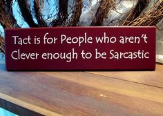 Tact is for People who aren't Clever enough to by CountryWorkshop, $13.00