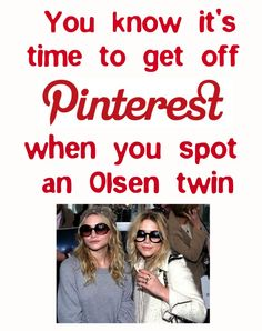The Pinterest Olsen Twin Game: Limit your time on Pinterest, When you see an Olsen Twin, it's time to walk away.