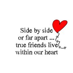 Side by side or far apart, true friends live within our heart