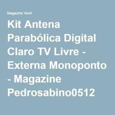 Kit Antena Parabólica Digital Claro TV Livre - Externa Monoponto - Magazine Pedrosabino0512