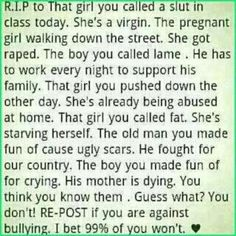 Stop bullying !!!!!!!!! Ever heard the saying dont juge a book by its cover---- no need to re-post, I just liked the message