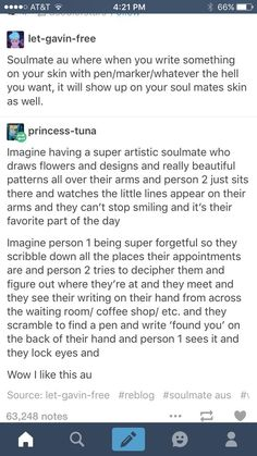 Just had a super good idea for a horror story. So one of the soulmates gets kidnapped but the other one doesn't know because messages continue to appear on their skin, and slowly the messages become more and more creepy, compulsive, and obsessive. This is such an amazing idea!