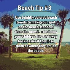 Beach Tip #3 Use brightly colored beach towels to make your spot on the beach stand out from the crowd. This helps your children find their way back easier if they lose track of where they are on the beach.