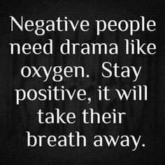 My #MondayMotivation... Negative people need drama like oxygen. Stay positive, it will take their breath awayaway.