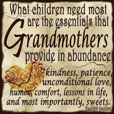 What children need most are the essentials that Grandmothers provide in abundance ...