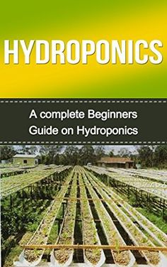 Hydroponics: Hydroponics for Beginners: A Complete Hydroponics Guide to Grow Hydroponics at Home (Hydroponics Food Production, Hydroponics Books, Hydroponics ... 101, Hydroponics, Hydroponics Guide) by Tedd Williams, http://www.amazon.com/dp/B00TUA5SKI/ref=cm_sw_r_pi_dp_k3mbvb0E90P87