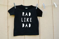 Hey, I found this really awesome Etsy listing at https://www.etsy.com/listing/234287995/rad-like-dad-onesie-or-t-shirt-fathers