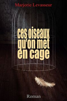 J'ai lu : ces oiseaux qu'on met en cage, de Marjorie Levasseur