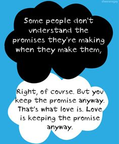 """Love is keeping the promise anyway."" -Isaac, The Fault in Our Stars"