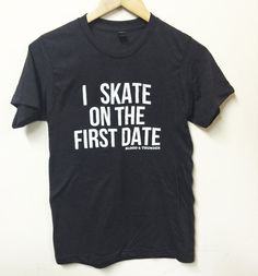 I Skate on the First Date T-Shirt Roller Derby Roller Skating Blood and Thunder