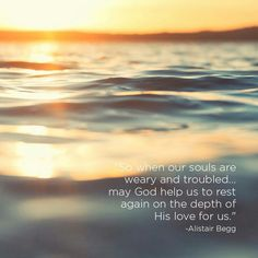 When our souls are weary....