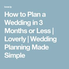 How to Plan a Wedding in 3 Months or Less | Loverly | Wedding Planning Made Simple