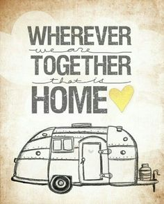 """""""where ever we are together"""" is a perfect reminder. :) Home can be a Queen Anne Tower house, or an Airstream trailer it really doesnt matter . """"Wherever we are together, that is home."""" ~ Jessica Rose from Washington, USA Camper Life, Rv Life, Tiny Camper, Travel Qoutes, Motorhome, Vw Camping, Glamping, Camping Ideas, Camping Signs"""