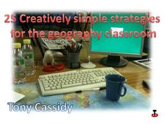 25 Creaitvely simple Ideas for teaching geography by TonyCassidy, via Slideshare