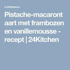 Pistache-macarontaart met frambozen en vanillemousse - recept | 24Kitchen