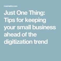 Just One Thing: Tips for keeping your small business ahead of the digitization trend