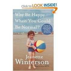 Why Be Happy When You Could Be Normal? Jeanette Winterson.