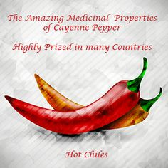 The amazing medicinal properties of Cayenne Pepper - Stop a heart attack, treat dyspepsia, arthritis, neuropathy and more .. Tincture recipe at end of article