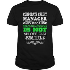 Corporate Credit Manager Only Because Freaking Awesome Is Not An Is Not An Official Job Title T Shirt, Hoodie Credit Manager