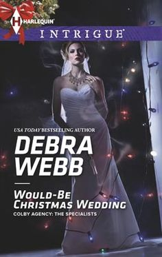Would-Be Christmas Wedding by Debra Webb Harlequin Intrigue Nov 2013 Miniseries: Colby Agency: The Specialists Category: Suspense