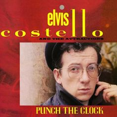 Elvis Costello - Elvis Costello And The Attractions Punch The Clock ....one of my favorites albums