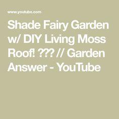 Shade Fairy Garden w/ DIY Living Moss Roof! 🧚🌿💚 // Garden Answer - YouTube Garden Projects, Diys, Fairy, Mini Gardens, Shades, Youtube, Bricolage, Do It Yourself, Sunnies