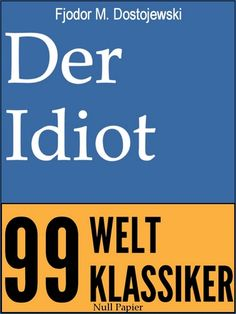 Fjodor Michailowitsch Dostojewski: Der Idiot - Vollständige Deutsche Fassung                                                                                                                                                                                 Mehr