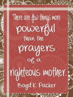 The Willis Family: Mothers Day Quote: The prayers of a righteous mother