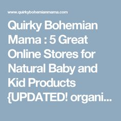 Quirky Bohemian Mama : 5 Great Online Stores for Natural Baby and Kid Products {UPDATED! organic baby products}