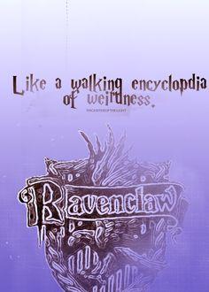 "ravenclaw ""like walking encyclopedia of weirdness."""